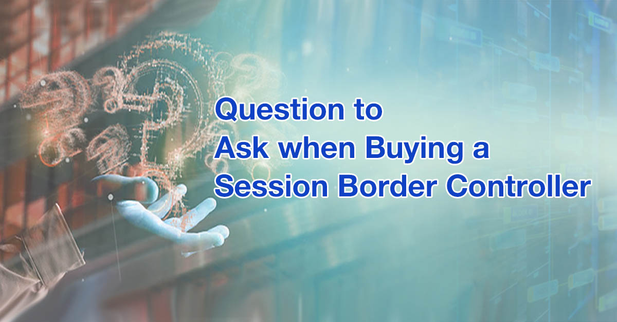 Frequently Asked Questions While Choosing an SBC Vendor