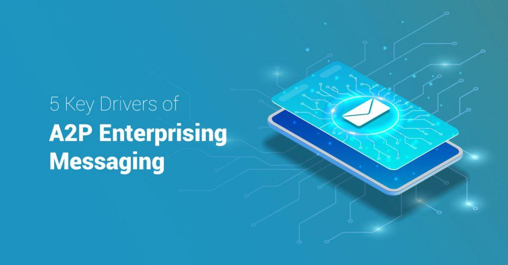 Key Drivers of enterprise A2P Messaging